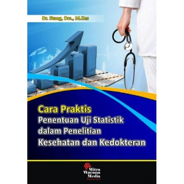 Cara Praktis Penentuan Uji Statistik dalam Penelitian Kesehatan dan Kedokteran