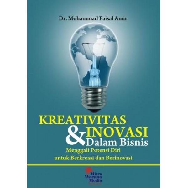 Kreativitas dan Inovasi dalam Bisnis : menggali potensi diri untuk berkreasi dan berinovasi