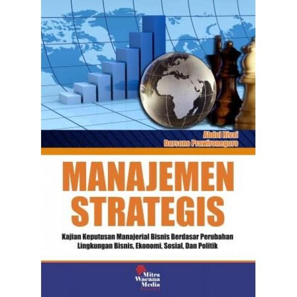 MANAJEMEN STRATEGIS Kajian Strategis Berdasar Perubahan Lingkungan Bisnis, Ekonomi, Sosial dan Politik