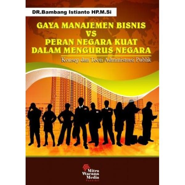 Gaya Manajemen Bisnis VS Peran Negara Kuat Dalam Mengurus Negara