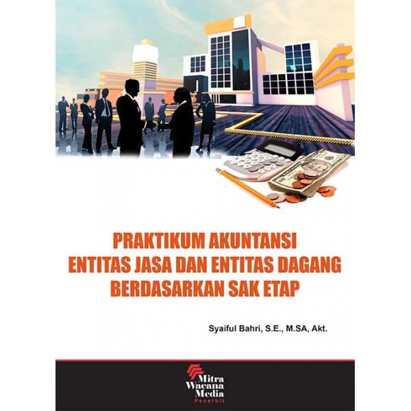 Praktikum Akuntansi Entitas Jasa dan Entitas Dagang Berdasarkan SAK ETAP