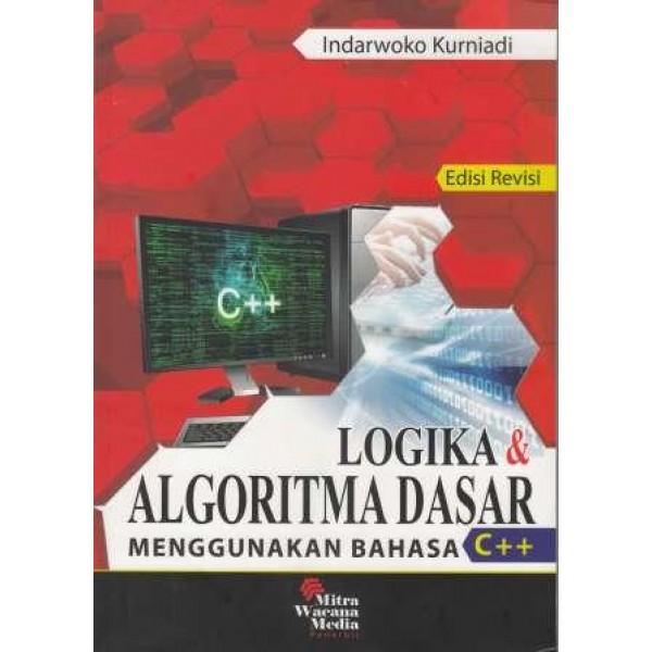 Logika dan Algoritma Dasar Menggunakan Bahasa C++ Edisi Revisi