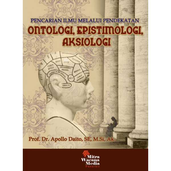 Pencarian Ilmu Melalui Pendekatan Ontologi-Epistimologi-Aksiologi